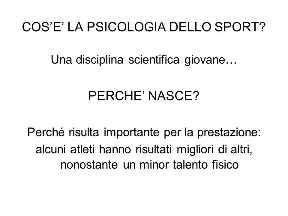 COSE LA PSICOLOGIA DELLO SPORT? Una disciplina scientifica giovane… PERCHE NASCE? Perché risulta importante per la prestazione: alcuni atleti hanno ri