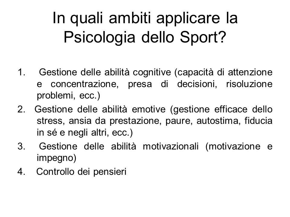 In quali ambiti applicare la Psicologia dello Sport? 1. Gestione delle abilità cognitive (capacità di attenzione e concentrazione, presa di decisioni,