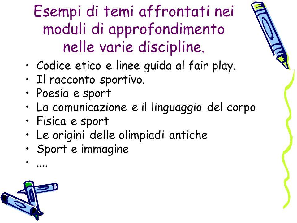 Esempi di temi affrontati nei moduli di approfondimento nelle varie discipline. Codice etico e linee guida al fair play. Il racconto sportivo. Poesia