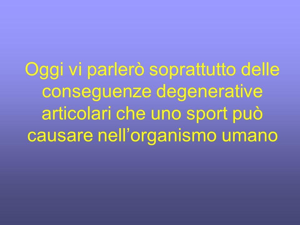 Oggi vi parlerò soprattutto delle conseguenze degenerative articolari che uno sport può causare nellorganismo umano