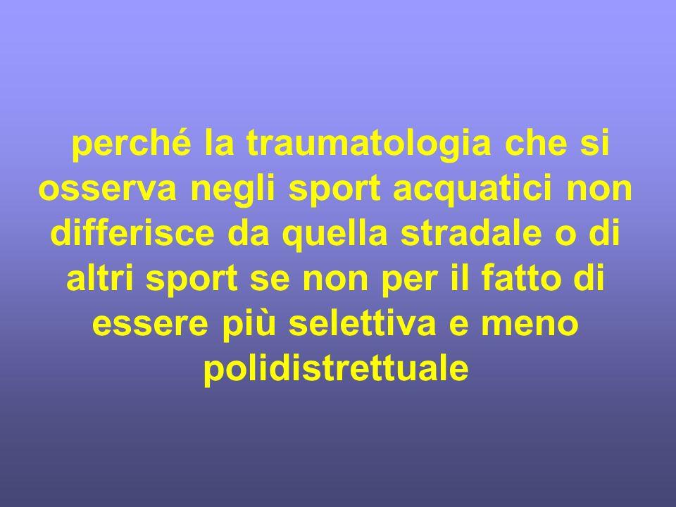 perché la traumatologia che si osserva negli sport acquatici non differisce da quella stradale o di altri sport se non per il fatto di essere più sele