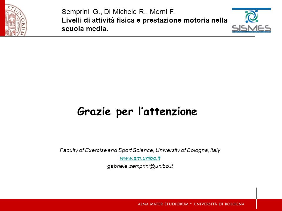 Grazie per lattenzione Faculty of Exercise and Sport Science, University of Bologna, Italy www.sm.unibo.it gabriele.semprini@unibo.it Semprini G., Di
