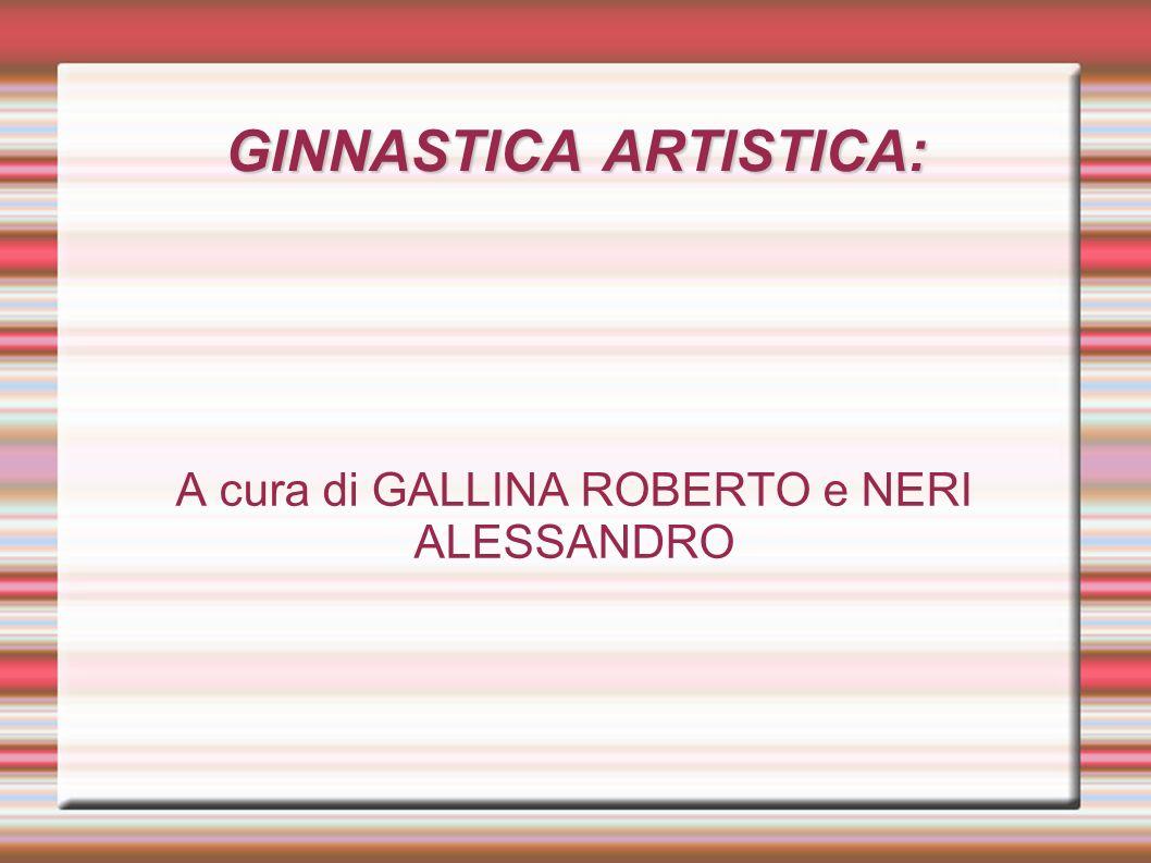 GINNASTICA ARTISTICA: A cura di GALLINA ROBERTO e NERI ALESSANDRO