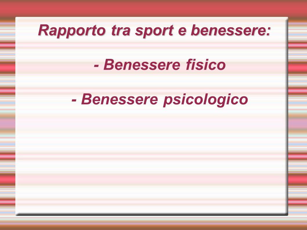 Rapporto tra sport e benessere: Rapporto tra sport e benessere: - Benessere fisico - Benessere psicologico
