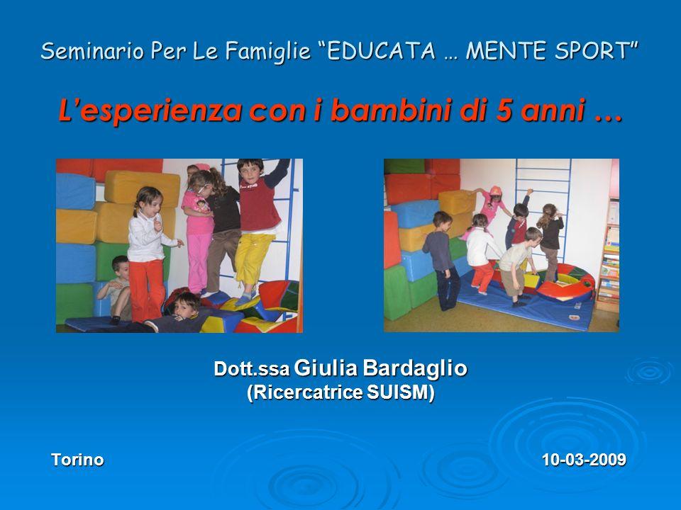 Lesperienza con i bambini di 5 anni … Dott.ssa Giulia Bardaglio (Ricercatrice SUISM) Torino 10-03-2009 Torino 10-03-2009 Seminario Per Le Famiglie EDU