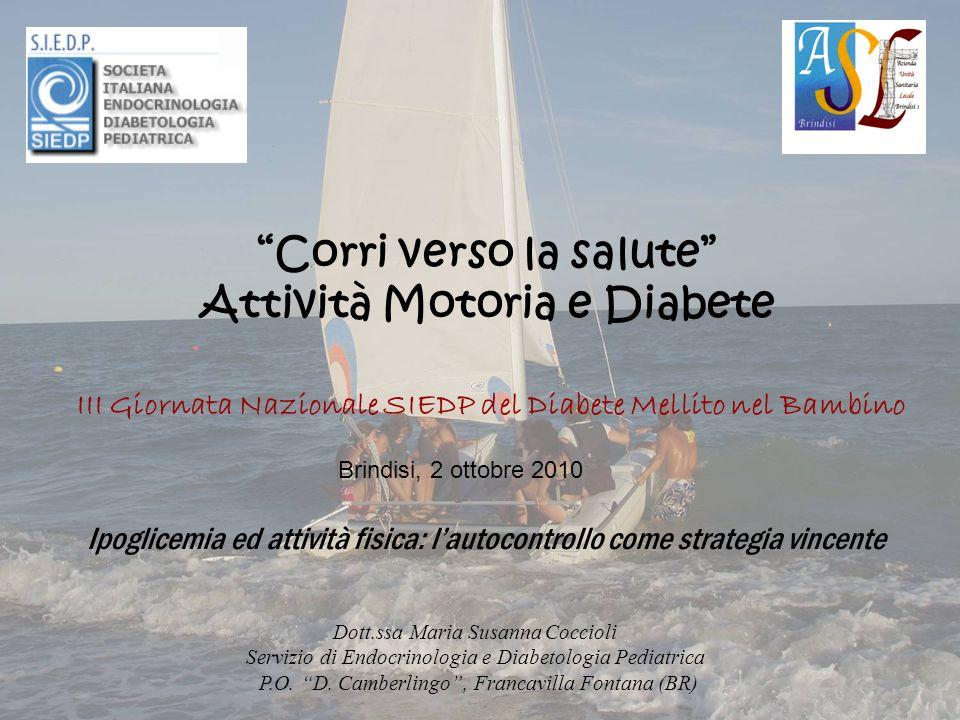 Corri verso la salute Attività Motoria e Diabete III Giornata Nazionale SIEDP del Diabete Mellito nel Bambino Brindisi, 2 ottobre 2010 Ipoglicemia ed