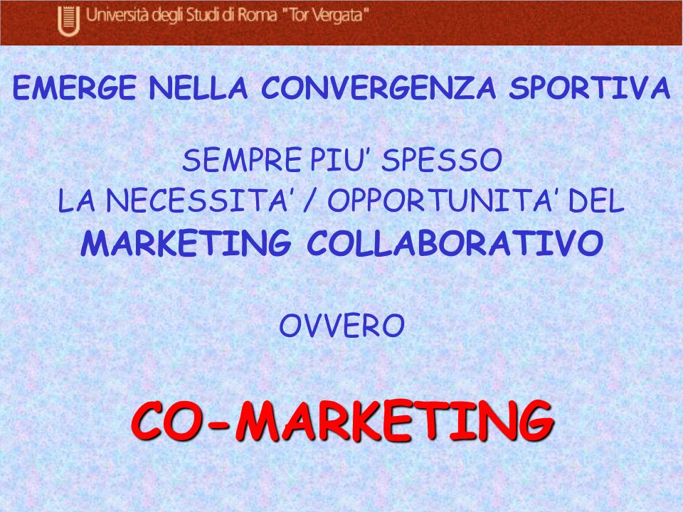 EMERGE NELLA CONVERGENZA SPORTIVA SEMPRE PIU SPESSO LA NECESSITA / OPPORTUNITA DEL MARKETING COLLABORATIVO OVVEROCO-MARKETING