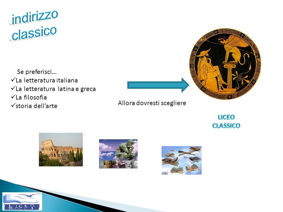 Se preferisci… La letteratura italiana La letteratura latina e greca La filosofia storia dellarte Allora dovresti scegliere