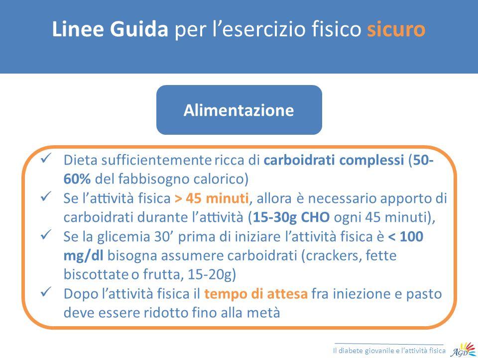 Linee Guida per lesercizio fisico sicuro Il diabete giovanile e lattività fisica Dieta sufficientemente ricca di carboidrati complessi (50- 60% del fa