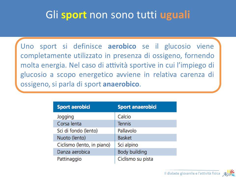 Gli sport non sono tutti uguali Il diabete giovanile e lattività fisica Uno sport si definisce aerobico se il glucosio viene completamente utilizzato