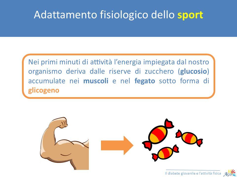 Adattamento fisiologico dello sport Il diabete giovanile e lattività fisica Quando lesercizio fisico si protrae >30 minuti, i muscoli cominciano ad utilizzare come fonte di energia i grassi.