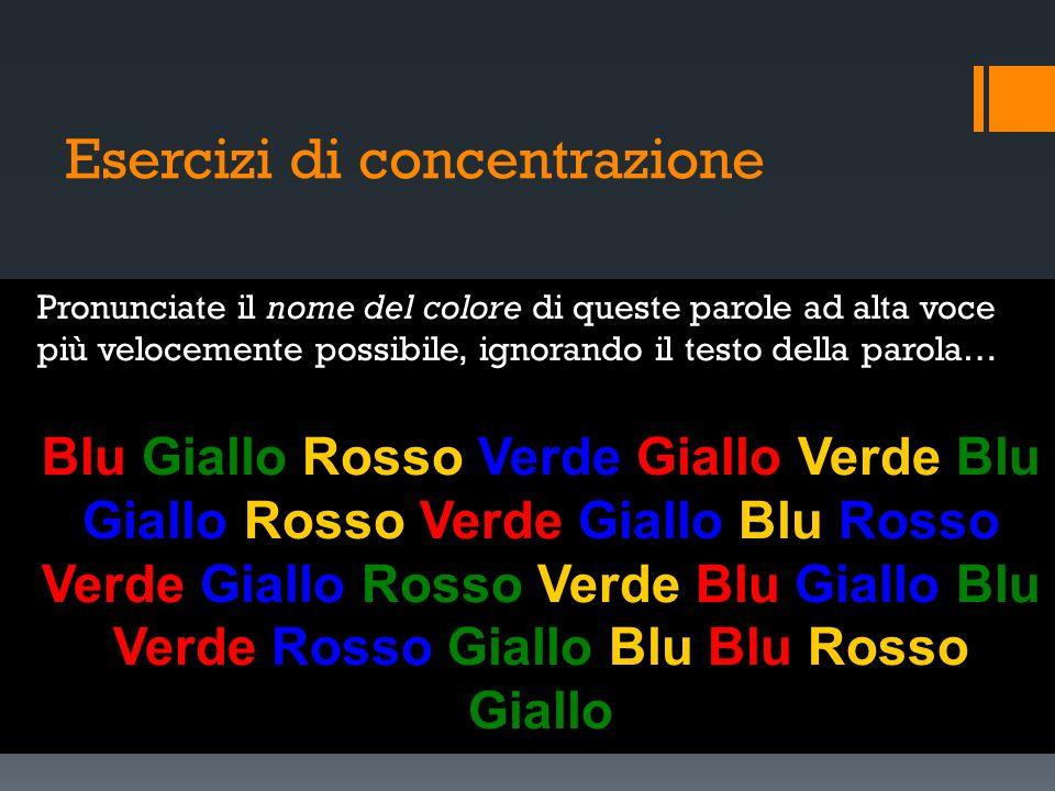 Esercizi di concentrazione Pronunciate il nome del colore di queste parole ad alta voce più velocemente possibile, ignorando il testo della parola… Bl