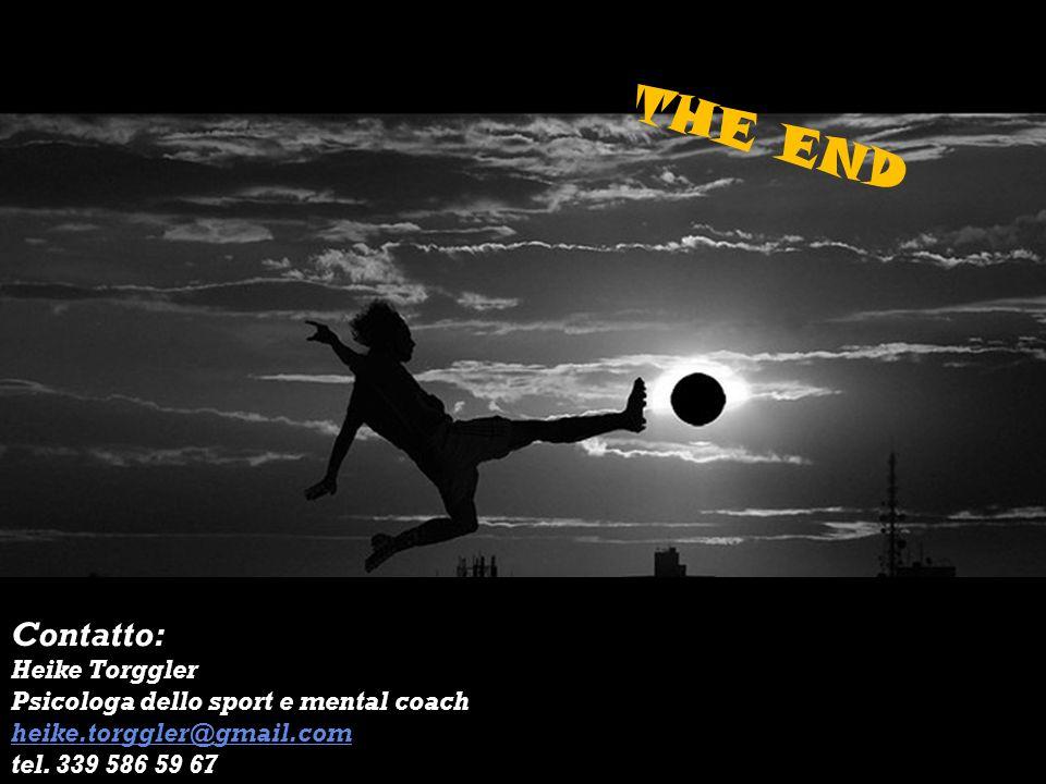 Contatto: Heike Torggler Psicologa dello sport e mental coach heike.torggler@gmail.com tel. 339 586 59 67 heike.torggler@gmail.com THE END