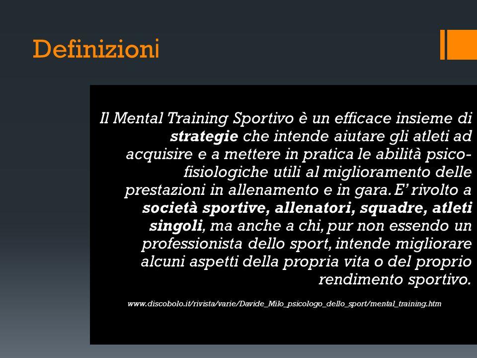 Definizioni Il mental training è una metodologia d`allenamento che oltre ad aiutare gli atleti a definire i propri obiettivi in modo efficace, permette loro di raggiungere performance più alte.