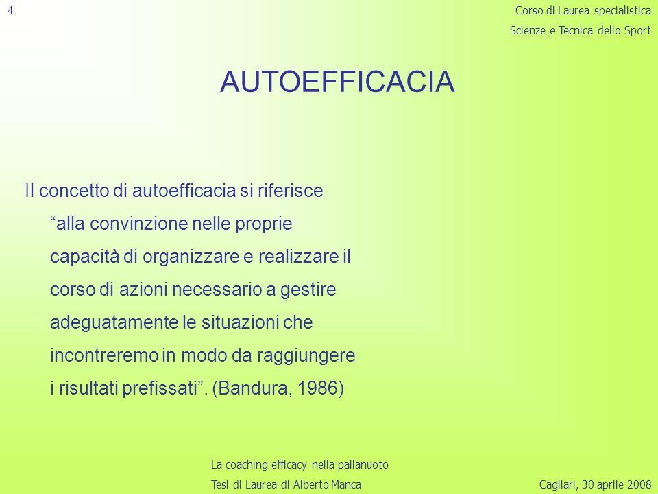 Cagliari, 30 aprile 2008 4 AUTOEFFICACIA Il concetto di autoefficacia si riferisce alla convinzione nelle proprie capacità di organizzare e realizzare il corso di azioni necessario a gestire adeguatamente le situazioni che incontreremo in modo da raggiungere i risultati prefissati.