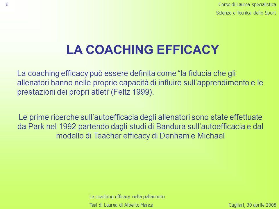 Cagliari, 30 aprile 2008 6 LA COACHING EFFICACY La coaching efficacy può essere definita come la fiducia che gli allenatori hanno nelle proprie capacità di influire sullapprendimento e le prestazioni dei propri atleti(Feltz 1999).
