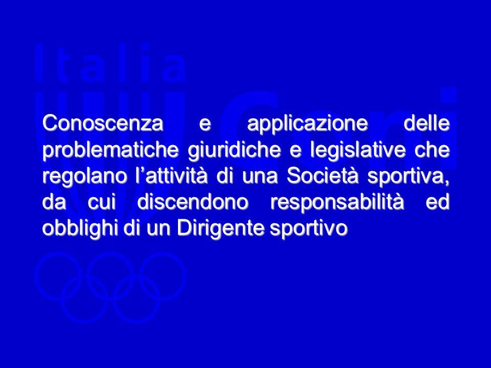 Conoscenza e applicazione delle problematiche giuridiche e legislative che regolano lattività di una Società sportiva, da cui discendono responsabilit
