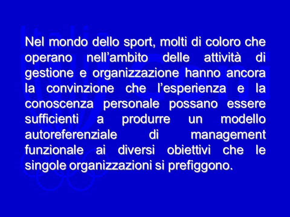 Nel mondo dello sport, molti di coloro che operano nellambito delle attività di gestione e organizzazione hanno ancora la convinzione che lesperienza
