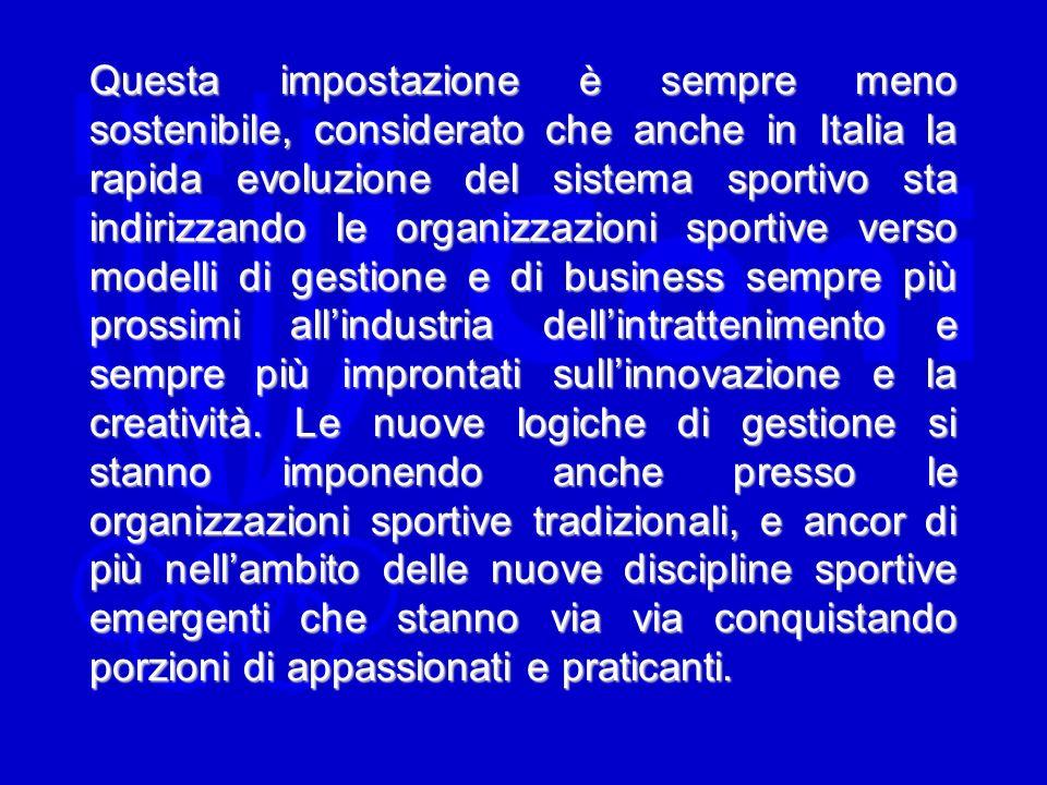 Questa impostazione è sempre meno sostenibile, considerato che anche in Italia la rapida evoluzione del sistema sportivo sta indirizzando le organizza