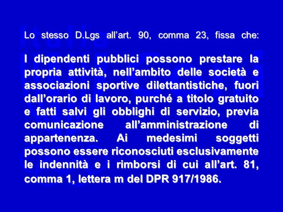 Lo stesso D.Lgs allart. 90, comma 23, fissa che: I dipendenti pubblici possono prestare la propria attività, nellambito delle società e associazioni s