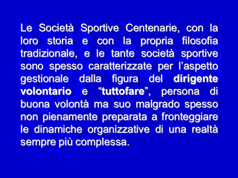 Le Società Sportive Centenarie, con la loro storia e con la propria filosofia tradizionale, e le tante società sportive sono spesso caratterizzate per