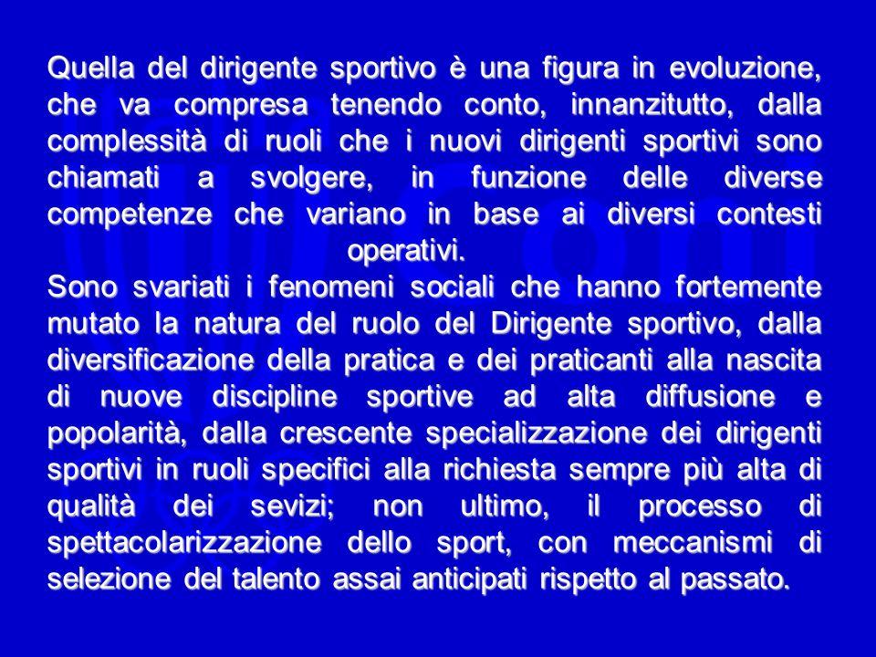 Quella del dirigente sportivo è una figura in evoluzione, che va compresa tenendo conto, innanzitutto, dalla complessità di ruoli che i nuovi dirigent