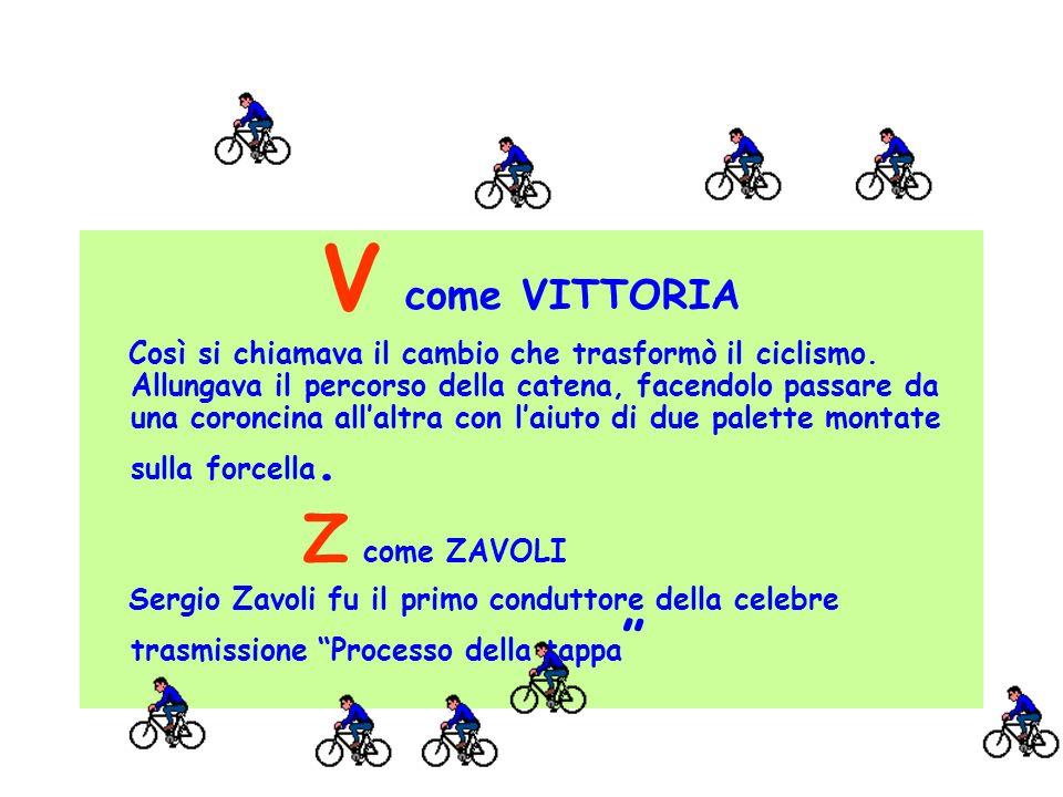 V come VITTORIA Così si chiamava il cambio che trasformò il ciclismo. Allungava il percorso della catena, facendolo passare da una coroncina allaltra