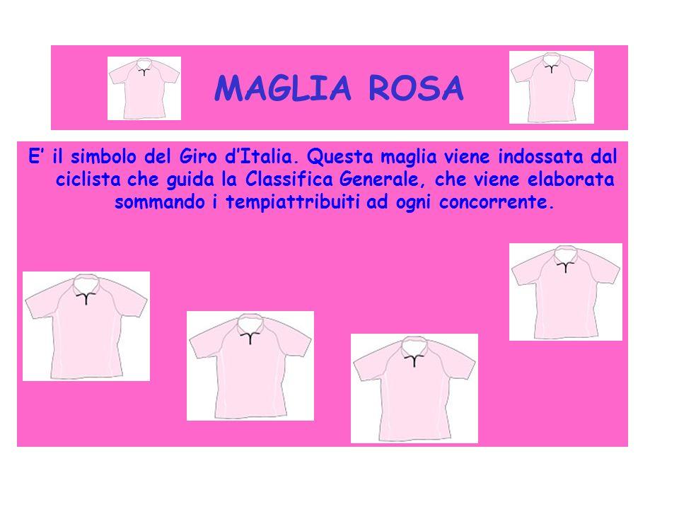 MAGLIA ROSA E il simbolo del Giro dItalia. Questa maglia viene indossata dal ciclista che guida la Classifica Generale, che viene elaborata sommando i