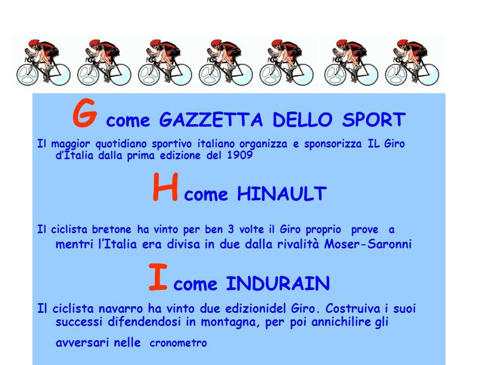 G come GAZZETTA DELLO SPORT Il maggior quotidiano sportivo italiano organizza e sponsorizza IL Giro dItalia dalla prima edizione del 1909 H come HINAU