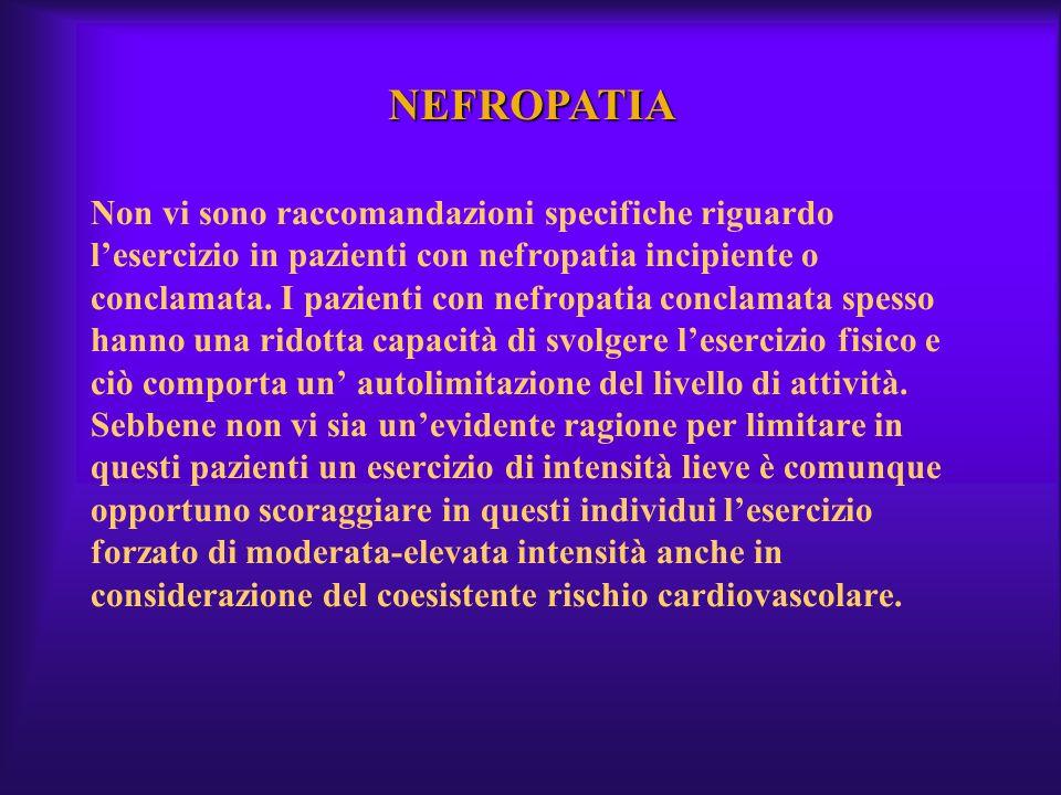 Non vi sono raccomandazioni specifiche riguardo lesercizio in pazienti con nefropatia incipiente o conclamata. I pazienti con nefropatia conclamata sp