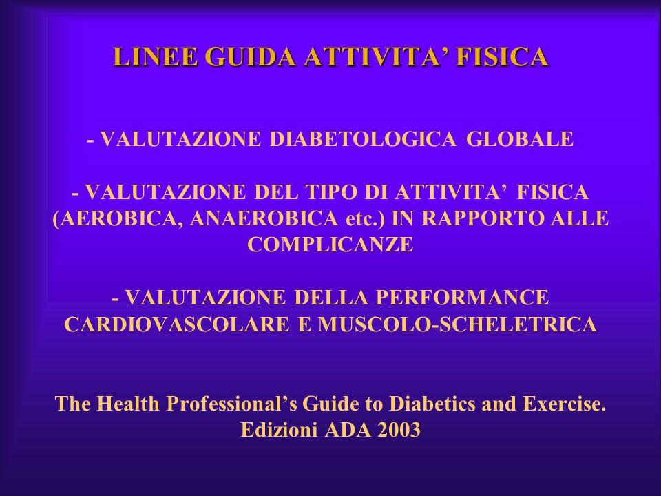 LINEE GUIDA ATTIVITA FISICA LINEE GUIDA ATTIVITA FISICA - VALUTAZIONE DIABETOLOGICA GLOBALE - VALUTAZIONE DEL TIPO DI ATTIVITA FISICA (AEROBICA, ANAER