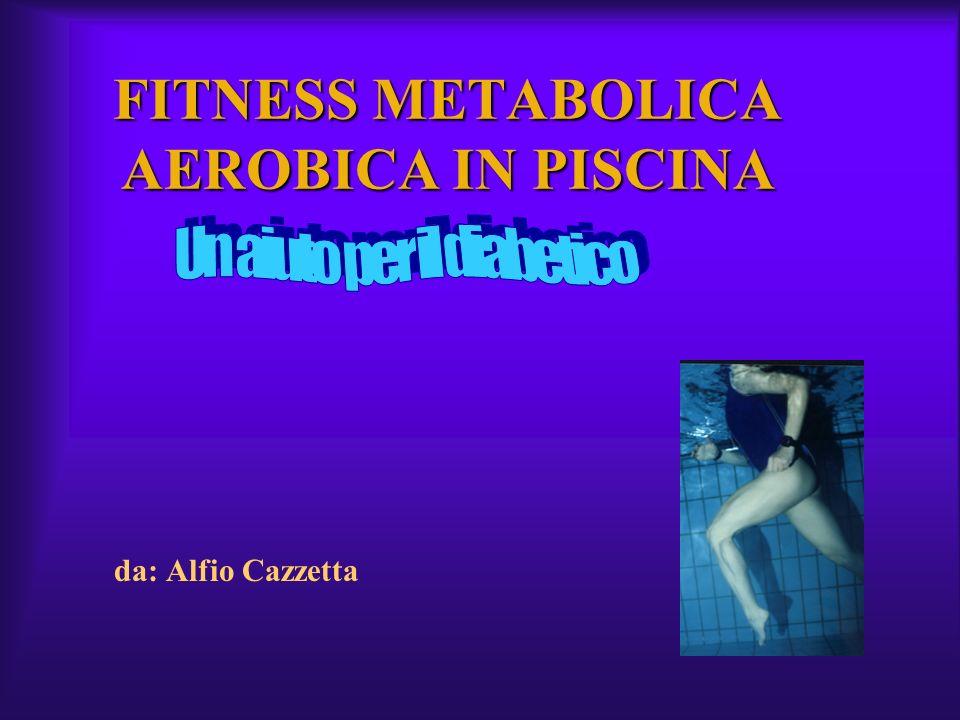 FITNESS METABOLICA AEROBICA IN PISCINA da: Alfio Cazzetta