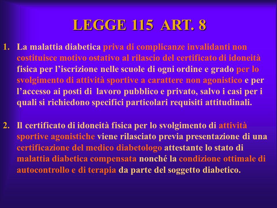 LEGGE 115 ART. 8 1.La malattia diabetica priva di complicanze invalidanti non costituisce motivo ostativo al rilascio del certificato di idoneità fisi