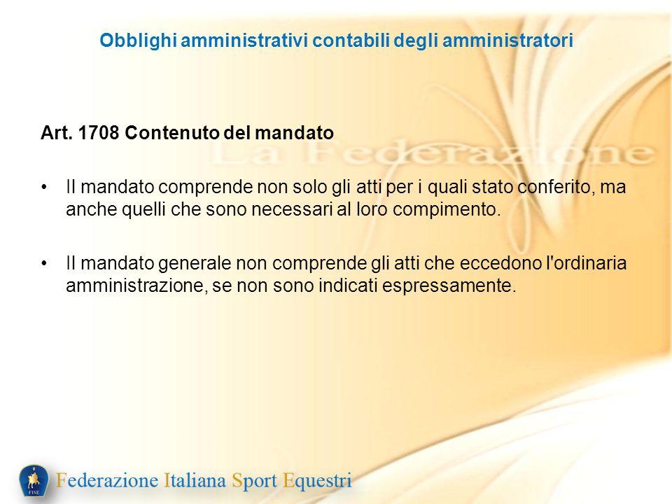 Obblighi amministrativi contabili degli amministratori Art. 1708 Contenuto del mandato Il mandato comprende non solo gli atti per i quali stato confer