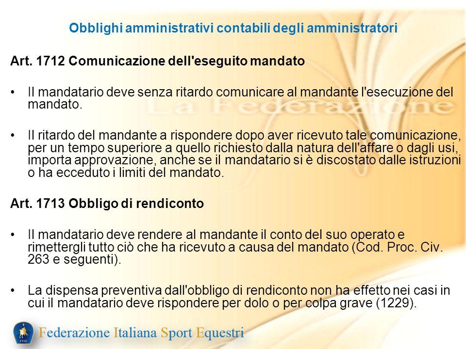 Obblighi amministrativi contabili degli amministratori Art. 1712 Comunicazione dell'eseguito mandato Il mandatario deve senza ritardo comunicare al ma