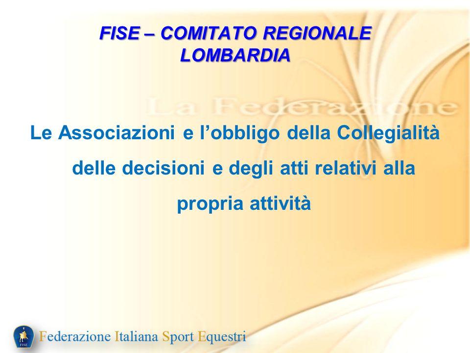 Le Associazioni e lobbligo della Collegialità delle decisioni e degli atti relativi alla propria attività FISE – COMITATO REGIONALE LOMBARDIA
