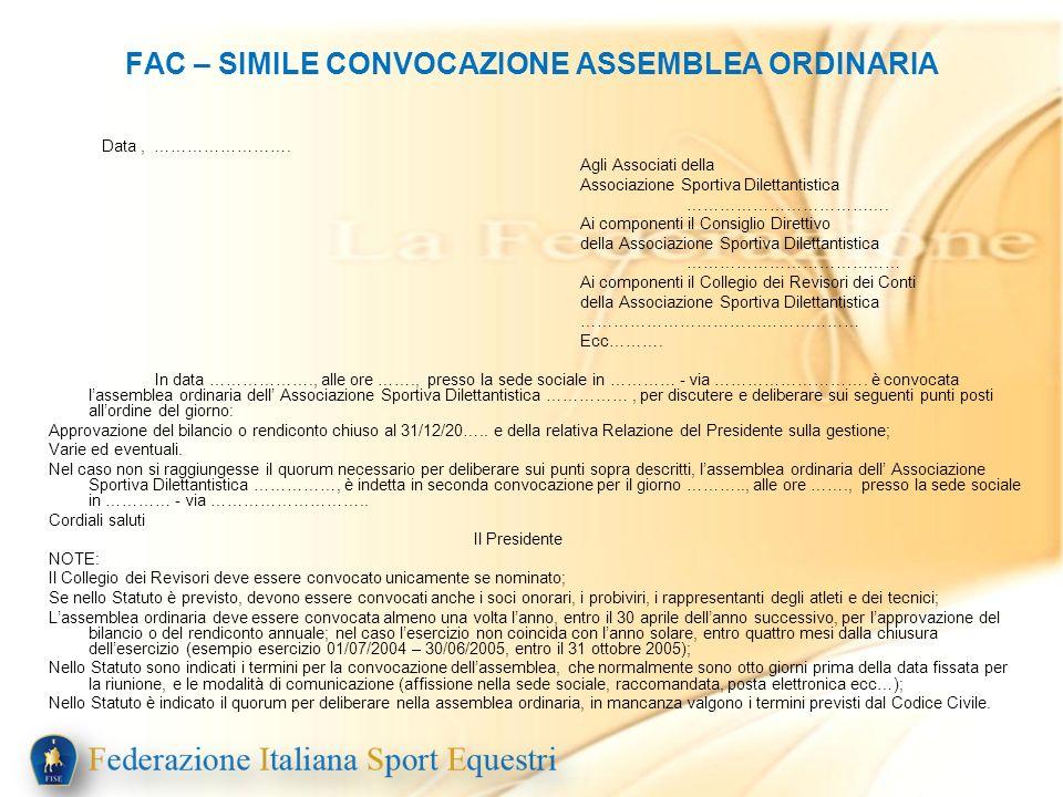 FAC – SIMILE CONVOCAZIONE ASSEMBLEA ORDINARIA Data, ……………………. Agli Associati della Associazione Sportiva Dilettantistica ………………………………. Ai componenti i