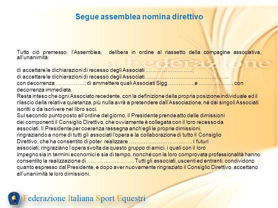 Segue assemblea nomina direttivo Tutto ciò premesso, lAssemblea, delibera in ordine al riassetto della compagine associativa, allunanimità: di accetta