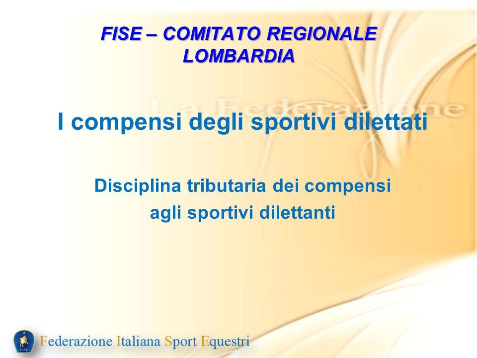 I compensi degli sportivi dilettati Disciplina tributaria dei compensi agli sportivi dilettanti FISE – COMITATO REGIONALE LOMBARDIA