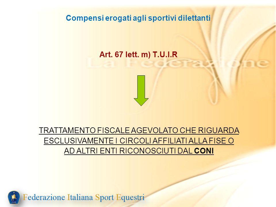 Compensi erogati agli sportivi dilettanti Art. 67 lett. m) T.U.I.R TRATTAMENTO FISCALE AGEVOLATO CHE RIGUARDA ESCLUSIVAMENTE I CIRCOLI AFFILIATI ALLA