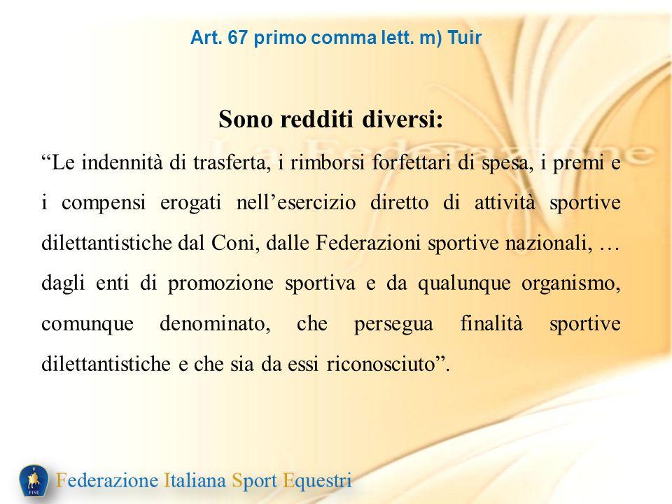 Art. 67 primo comma lett. m) Tuir Sono redditi diversi: Le indennità di trasferta, i rimborsi forfettari di spesa, i premi e i compensi erogati nelles