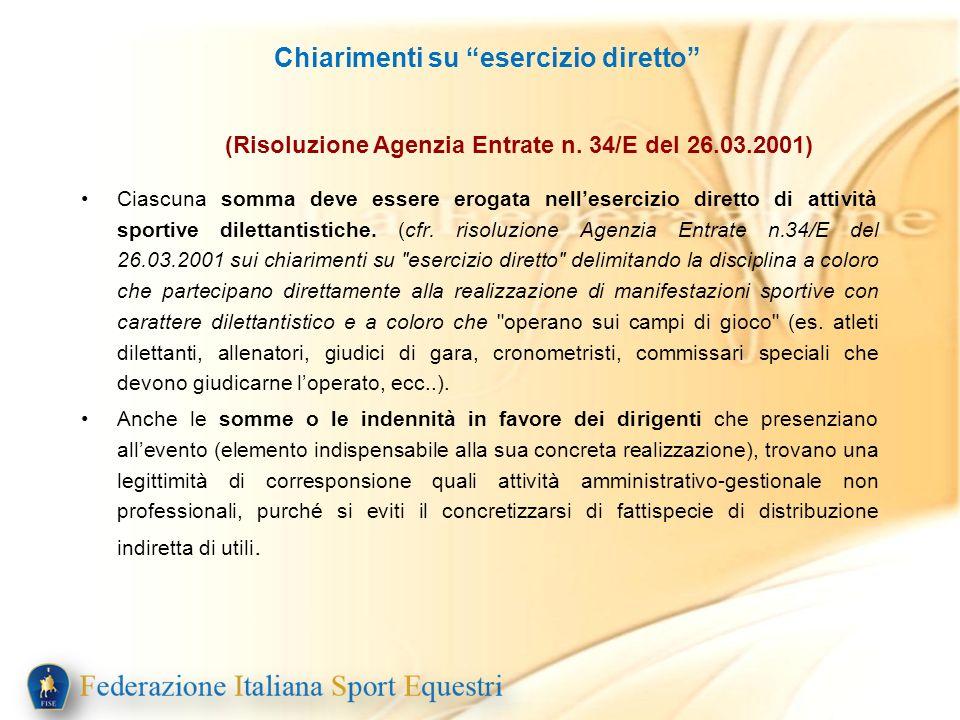 Ciascuna somma deve essere erogata nellesercizio diretto di attività sportive dilettantistiche. (cfr. risoluzione Agenzia Entrate n.34/E del 26.03.200