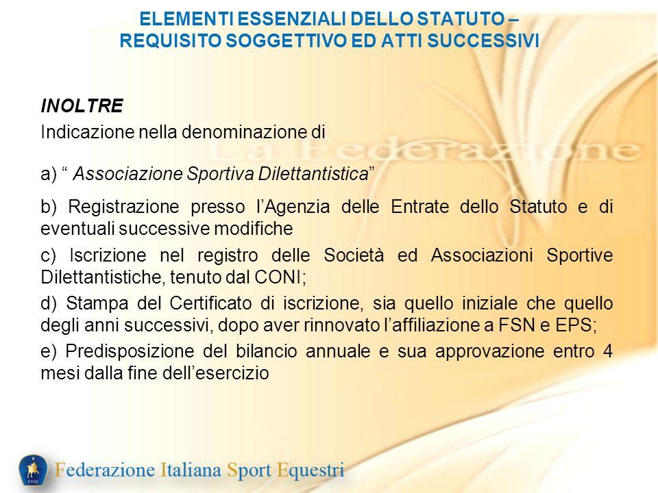 ELEMENTI ESSENZIALI DELLO STATUTO – REQUISITO SOGGETTIVO ED ATTI SUCCESSIVI INOLTRE Indicazione nella denominazione di a) Associazione Sportiva Dilett