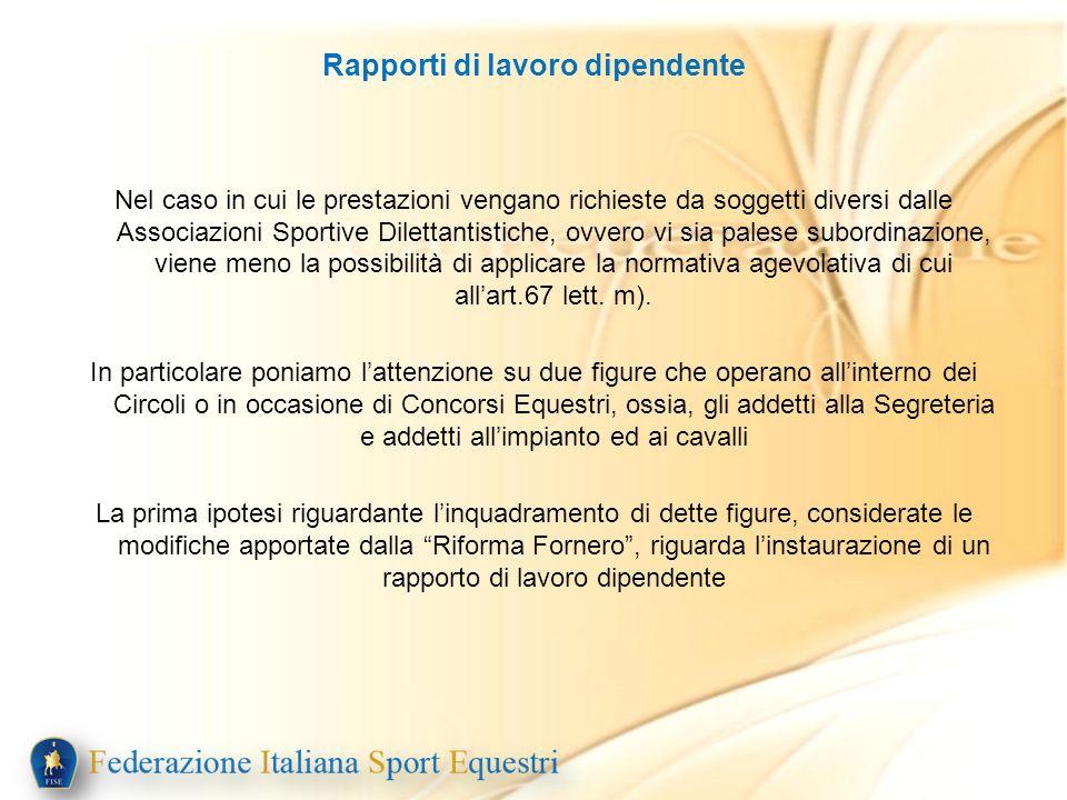 Rapporti di lavoro dipendente Nel caso in cui le prestazioni vengano richieste da soggetti diversi dalle Associazioni Sportive Dilettantistiche, ovver