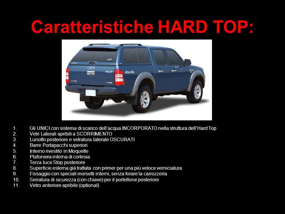 Caratteristiche HARD TOP: 1.Gli UNICI con sistema di scarico dellacqua INCORPORATO nella struttura dellHard Top 2.Vetri Laterali apribili a SCORRIMENT
