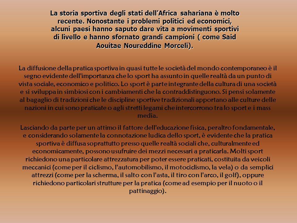 La storia sportiva degli stati dellAfrica sahariana è molto recente. Nonostante i problemi politici ed economici, alcuni paesi hanno saputo dare vita