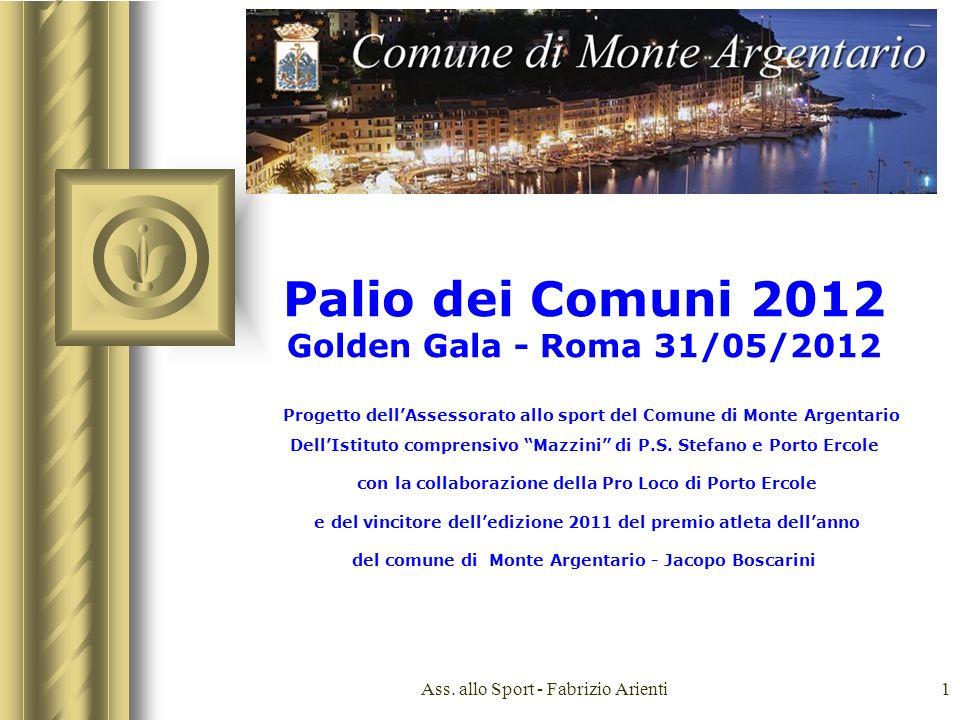 Ass. allo Sport - Fabrizio Arienti1 Palio dei Comuni 2012 Golden Gala - Roma 31/05/2012 Progetto dellAssessorato allo sport del Comune di Monte Argent