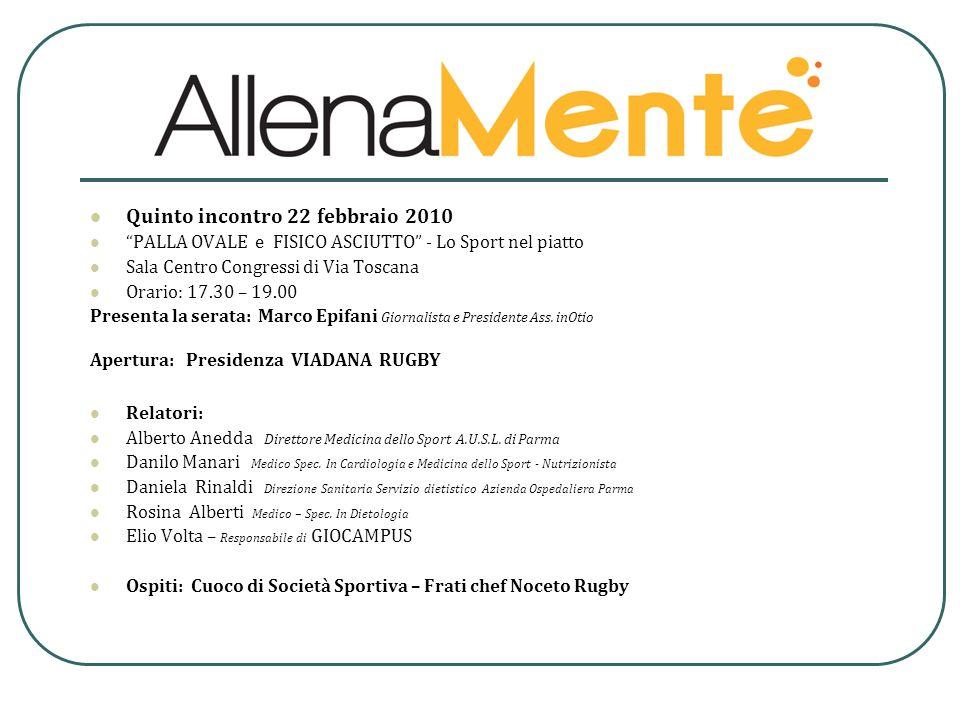 Quinto incontro 22 febbraio 2010 PALLA OVALE e FISICO ASCIUTTO - Lo Sport nel piatto Sala Centro Congressi di Via Toscana Orario: 17.30 – 19.00 Presen