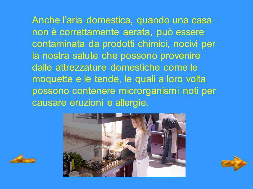 Anche laria domestica, quando una casa non è correttamente aerata, può essere contaminata da prodotti chimici, nocivi per la nostra salute che possono
