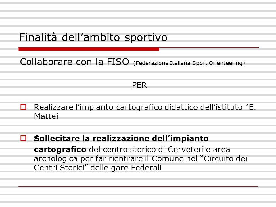Collaborare con la FISO (Federazione Italiana Sport Orienteering) PER Realizzare limpianto cartografico didattico dellistituto E.